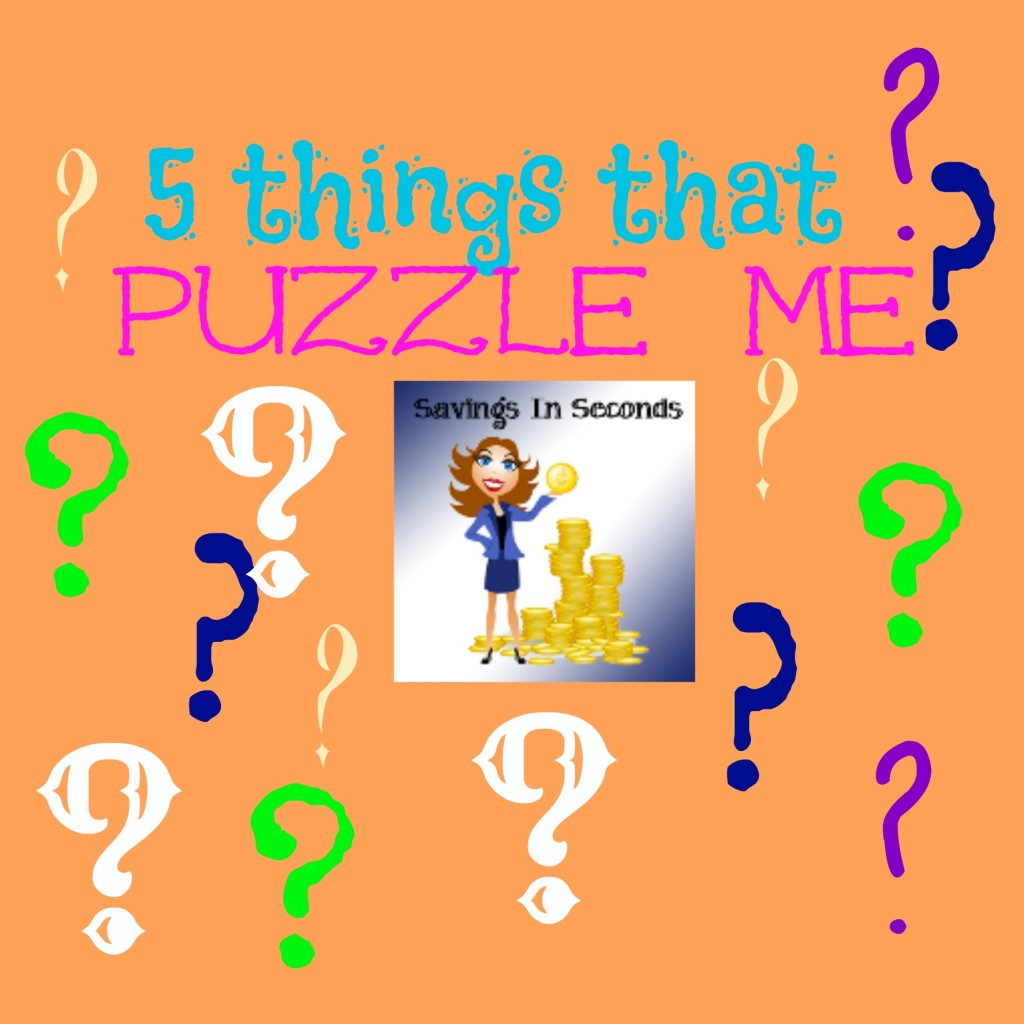 5 things that puzzle me -- savingsinseconds.com