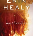 Motherless by Erin Healy does not disappoint!