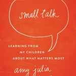 Small Talk by Amy Julia Becker — for those tough questions kids seem to ask
