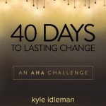 40 Days to Lasting Change by Kyle Idleman
