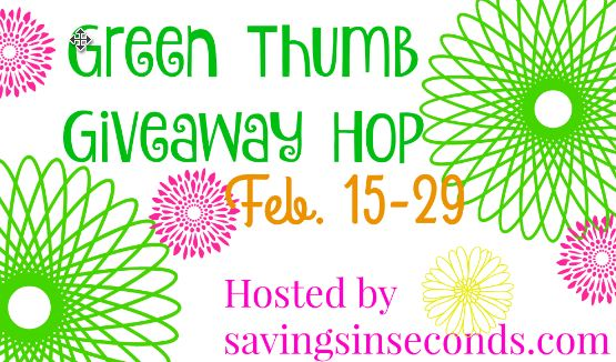 Green Thumb Giveaway Hop hosted by savingsinseconds.com - 2/15 through 2/29