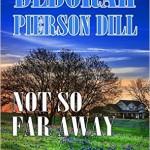 Not So Far Away by Deborah Pierson Dill — book review