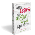 When Jesus was a Green-Eyed Brunette by Max Davis #FlyBy #JesusGreenEyedBrunette US