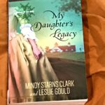My Daughter's Legacy by Mindy Starns Clark & Leslie Gould