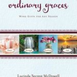 Ordinary Graces by Lucinda Secrest McDowell Blog Tour and Giveaway