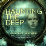 Haunting the Deep by Adriana Mather book review