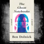 The Ghost Notebooks by Ben Dolnick – book review